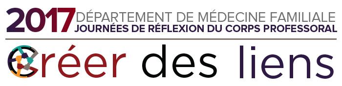 Les Journées de réflexion du corps professoral du Département de médecine familiale 2017. Cette année, notre thème est « Créer des liens ».