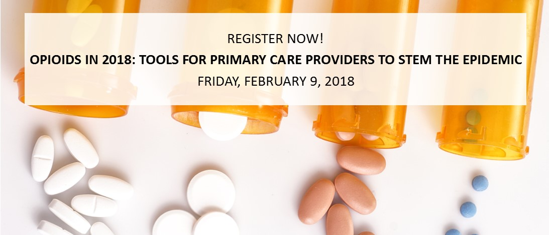 OPIOIDS IN 2018: Tools for Primary Care Providers to Stem the Epidemic